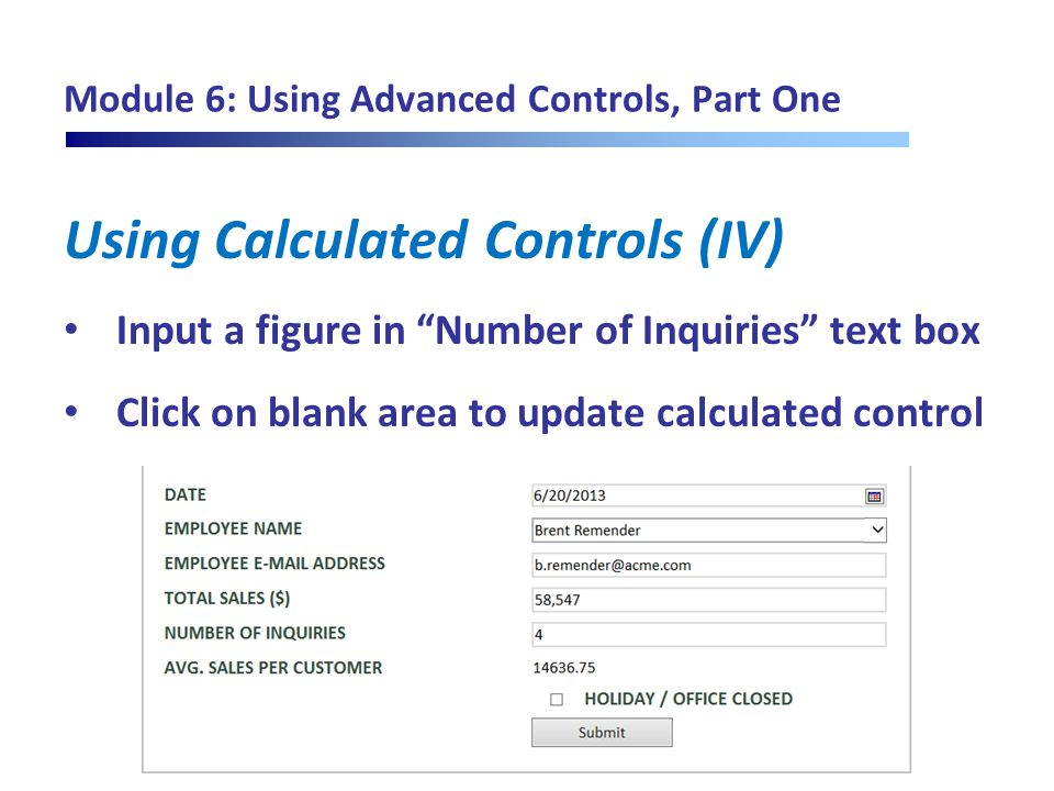 "Module 6: Using Advanced Controls, Part One Using Calculated Controls (IV) Input a figure in ""Number of Inquiries"" text box Click on blank area to upd"