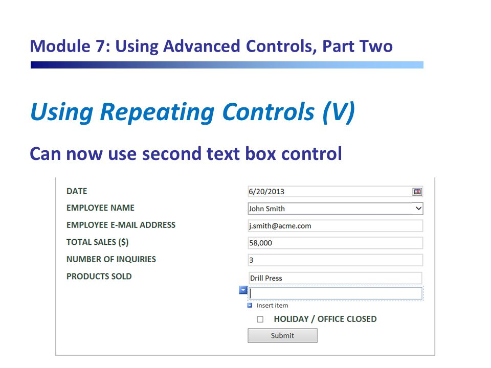 Module 7: Using Advanced Controls, Part Two Using Repeating Controls (V) Can now use second text box control