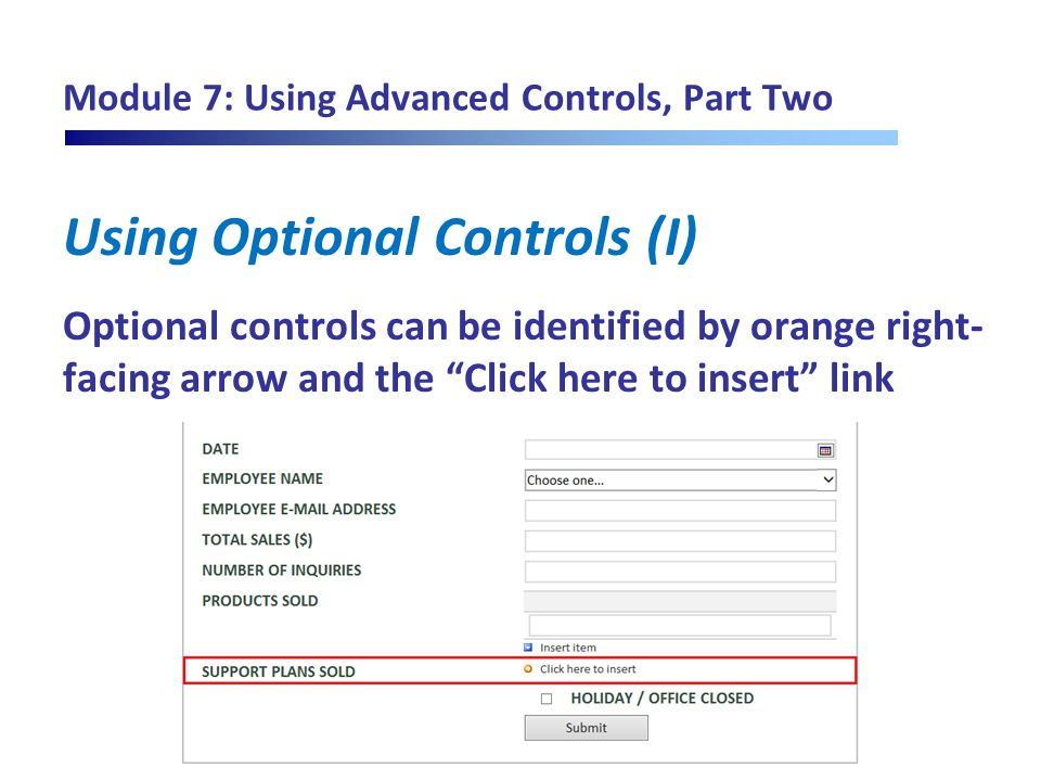 "Module 7: Using Advanced Controls, Part Two Using Optional Controls (I) Optional controls can be identified by orange right- facing arrow and the ""Cli"