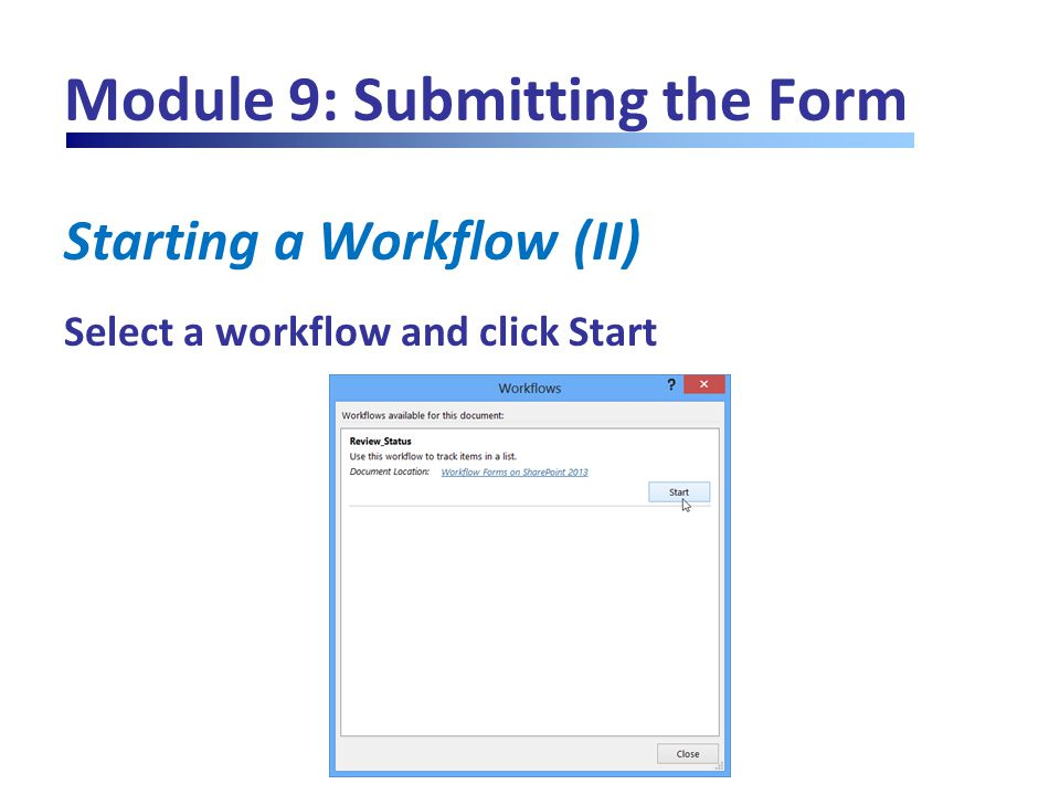 Module 9: Submitting the Form Starting a Workflow (II) Select a workflow and click Start