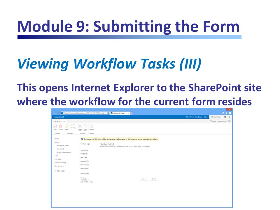 Module 9: Submitting the Form Viewing Workflow Tasks (III) This opens Internet Explorer to the SharePoint site where the workflow for the current form