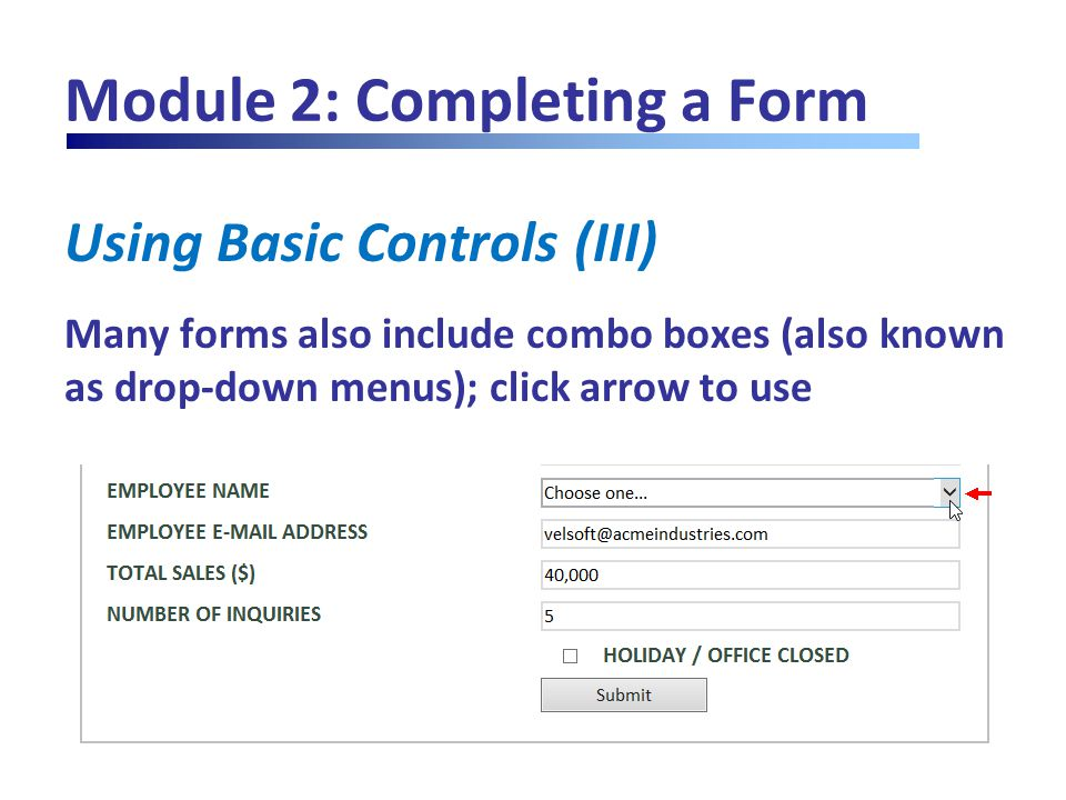 Module 2: Completing a Form Using Basic Controls (III) Many forms also include combo boxes (also known as drop-down menus); click arrow to use