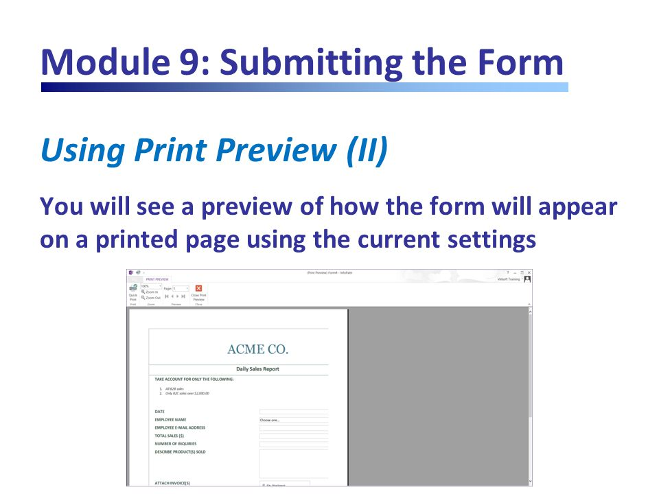 Module 9: Submitting the Form Using Print Preview (II) You will see a preview of how the form will appear on a printed page using the current settings