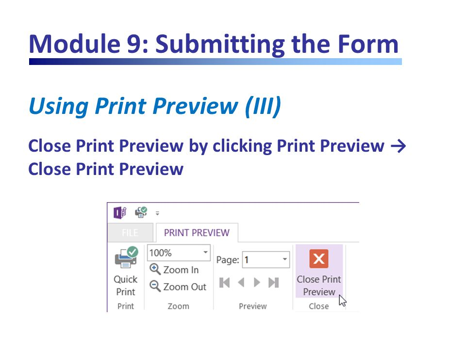 Module 9: Submitting the Form Using Print Preview (III) Close Print Preview by clicking Print Preview → Close Print Preview