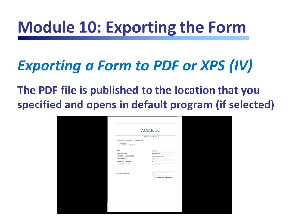 Module 10: Exporting the Form Exporting a Form to PDF or XPS (IV) The PDF file is published to the location that you specified and opens in default pr