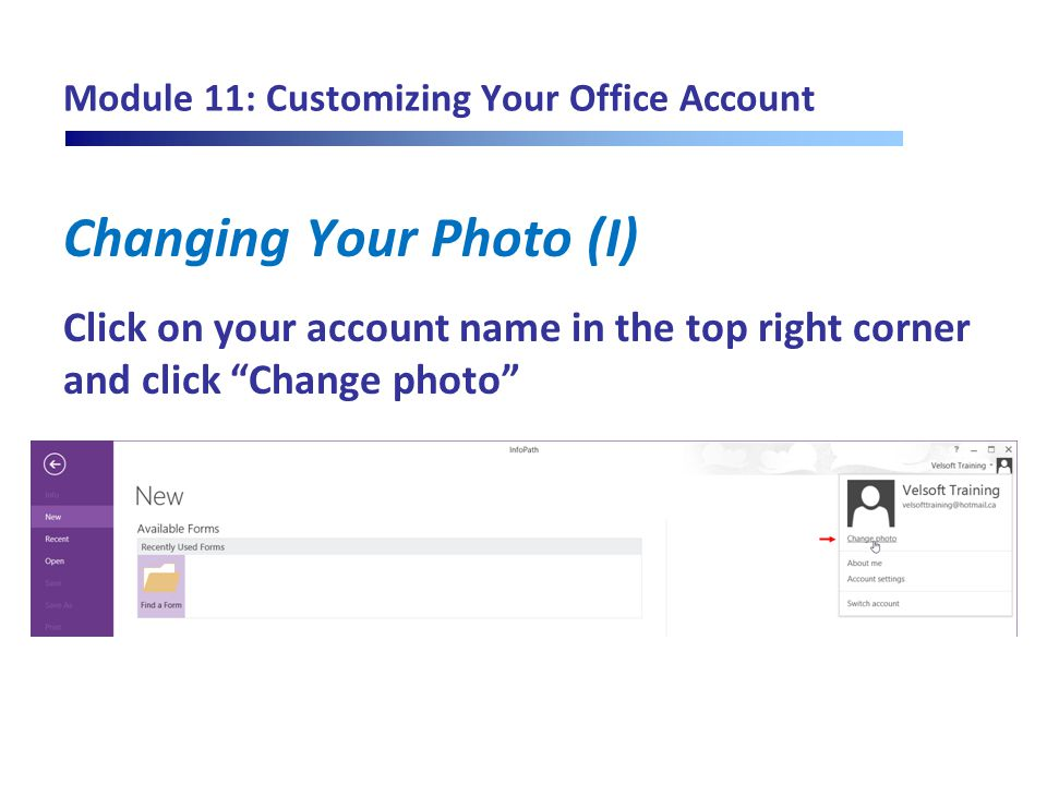 "Module 11: Customizing Your Office Account Changing Your Photo (I) Click on your account name in the top right corner and click ""Change photo"""