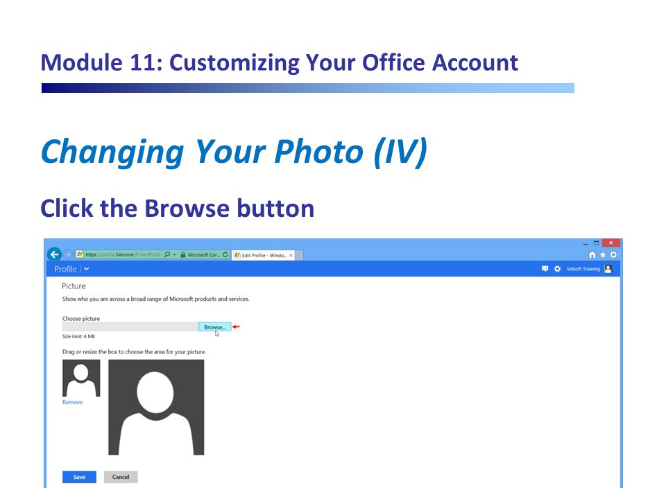 Module 11: Customizing Your Office Account Changing Your Photo (IV) Click the Browse button