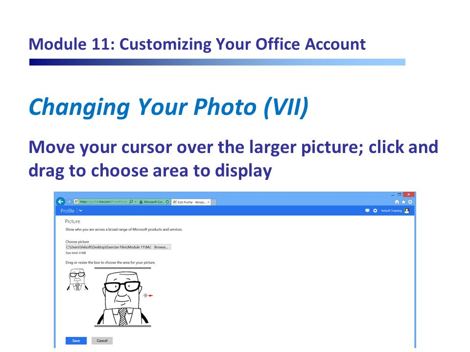 Module 11: Customizing Your Office Account Changing Your Photo (VII) Move your cursor over the larger picture; click and drag to choose area to displa