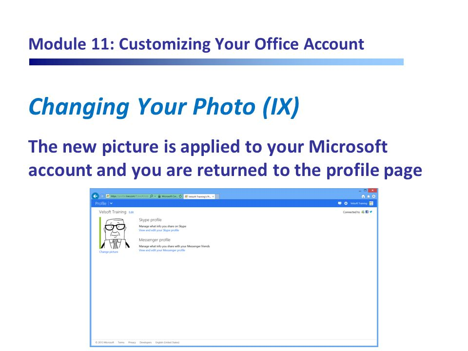 Module 11: Customizing Your Office Account Changing Your Photo (IX) The new picture is applied to your Microsoft account and you are returned to the p