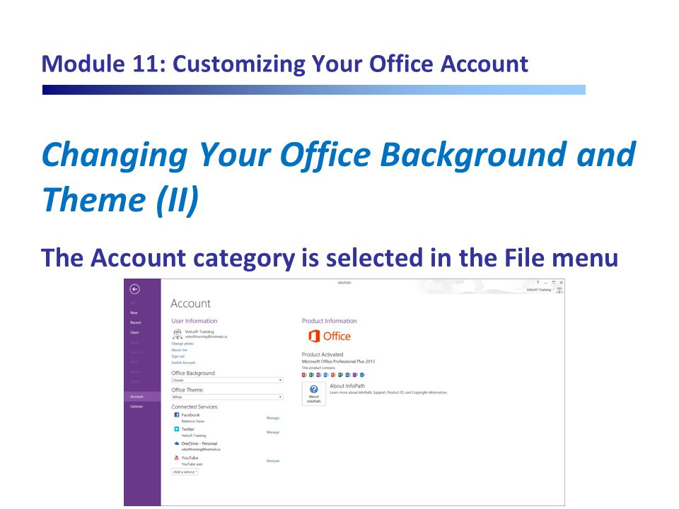 Module 11: Customizing Your Office Account Changing Your Office Background and Theme (II) The Account category is selected in the File menu