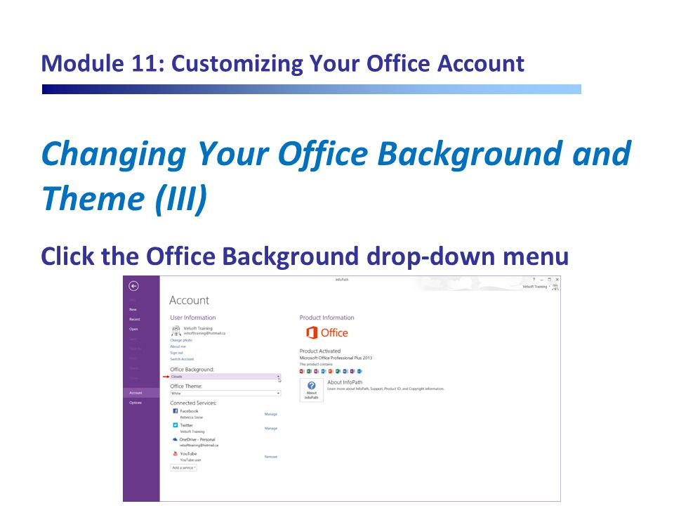 Module 11: Customizing Your Office Account Changing Your Office Background and Theme (III) Click the Office Background drop-down menu