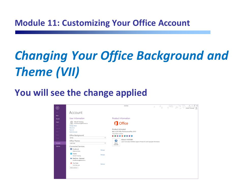 Module 11: Customizing Your Office Account Changing Your Office Background and Theme (VII) You will see the change applied