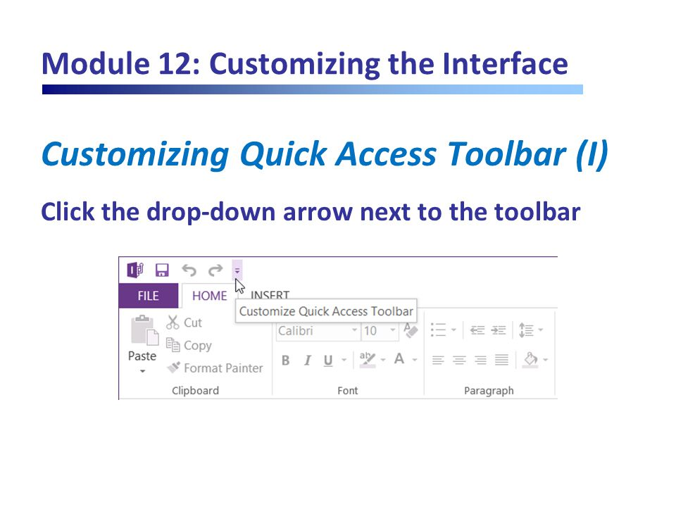 Module 12: Customizing the Interface Customizing Quick Access Toolbar (I) Click the drop-down arrow next to the toolbar