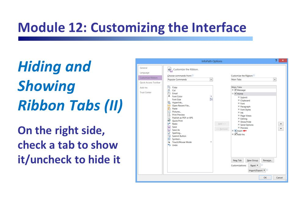 Module 12: Customizing the Interface Hiding and Showing Ribbon Tabs (II) On the right side, check a tab to show it/uncheck to hide it
