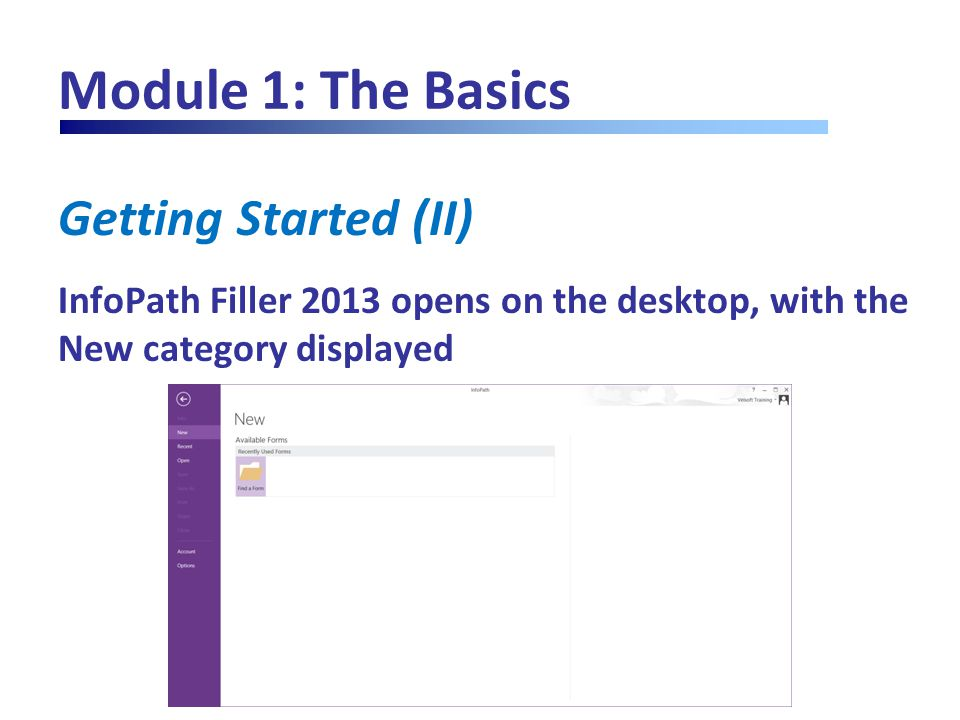 Module 1: The Basics Getting Started (II) InfoPath Filler 2013 opens on the desktop, with the New category displayed