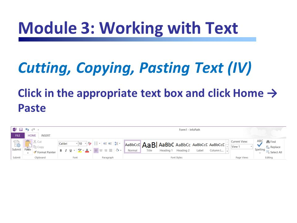 Module 3: Working with Text Cutting, Copying, Pasting Text (IV) Click in the appropriate text box and click Home → Paste