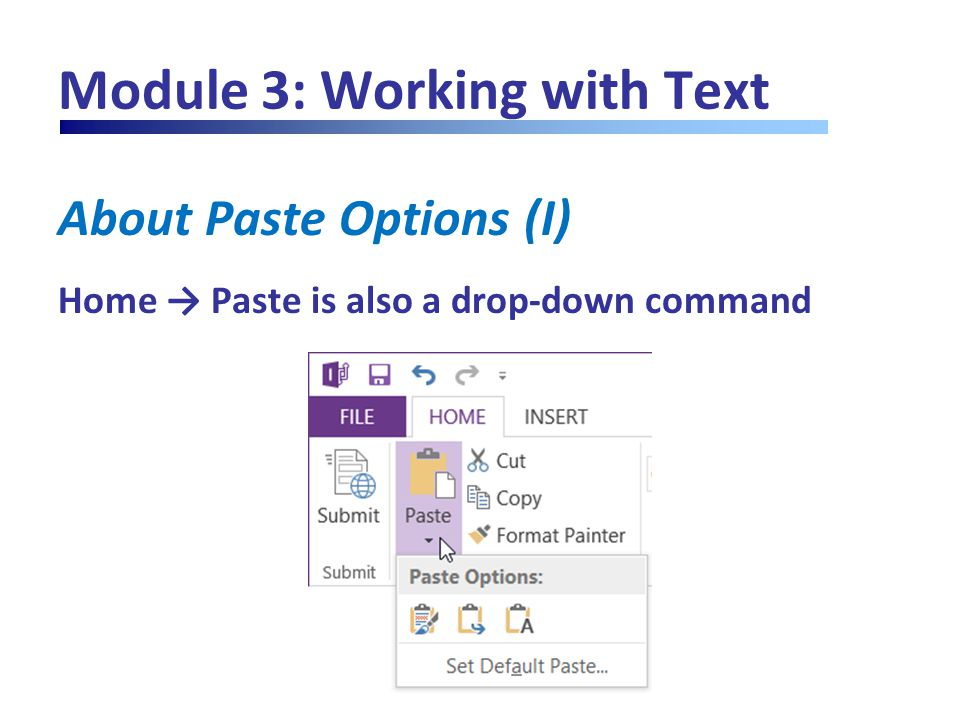 Module 3: Working with Text About Paste Options (I) Home → Paste is also a drop-down command