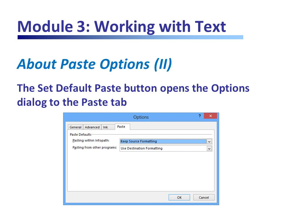 Module 3: Working with Text About Paste Options (II) The Set Default Paste button opens the Options dialog to the Paste tab