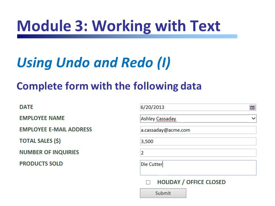 Module 3: Working with Text Using Undo and Redo (I) Complete form with the following data
