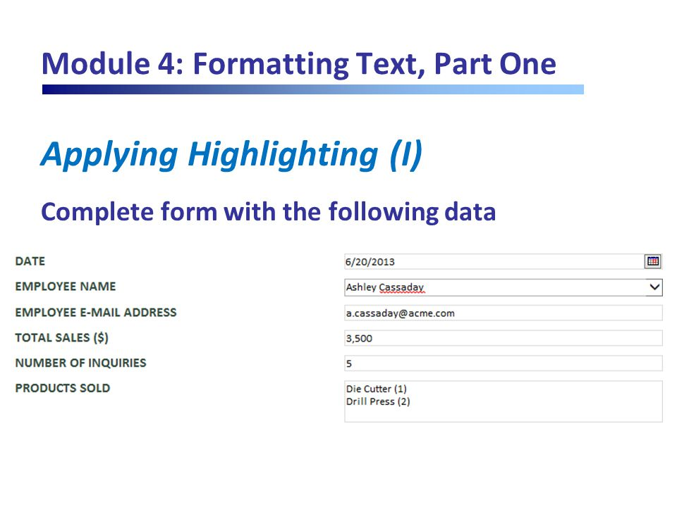 Module 4: Formatting Text, Part One Applying Highlighting (I) Complete form with the following data