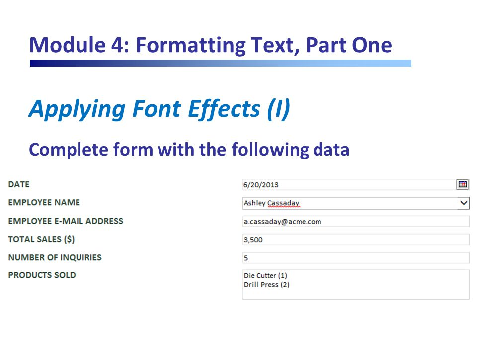 Module 4: Formatting Text, Part One Applying Font Effects (I) Complete form with the following data