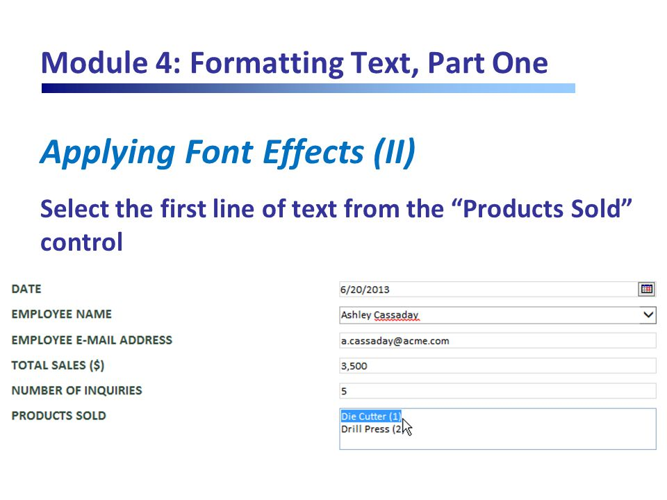 "Module 4: Formatting Text, Part One Applying Font Effects (II) Select the first line of text from the ""Products Sold"" control"
