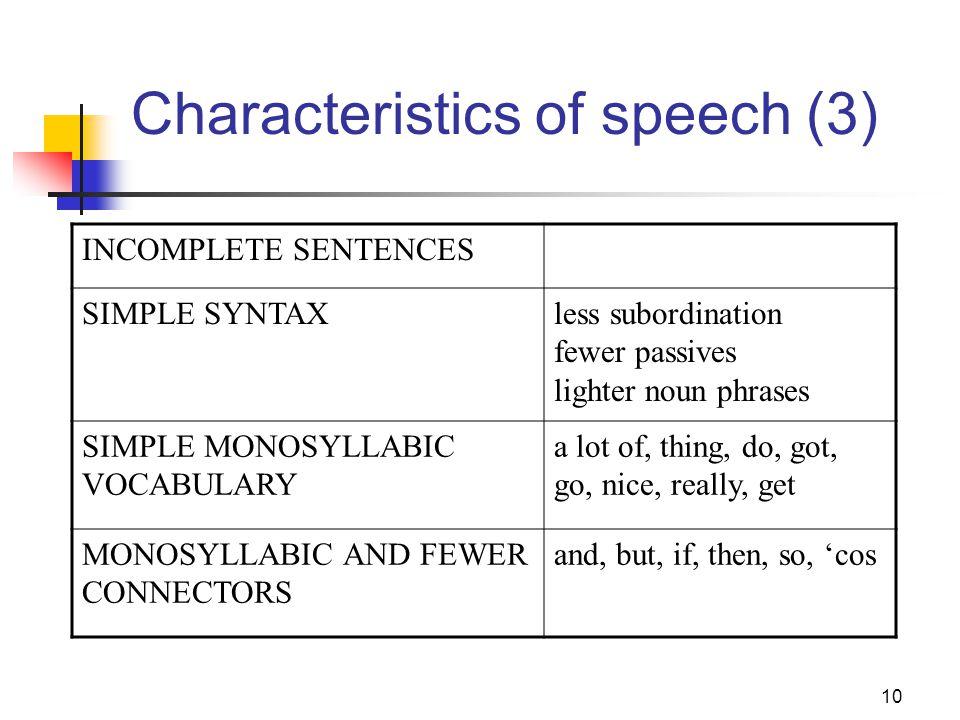 10 Characteristics of speech (3) INCOMPLETE SENTENCES SIMPLE SYNTAXless subordination fewer passives lighter noun phrases SIMPLE MONOSYLLABIC VOCABULA