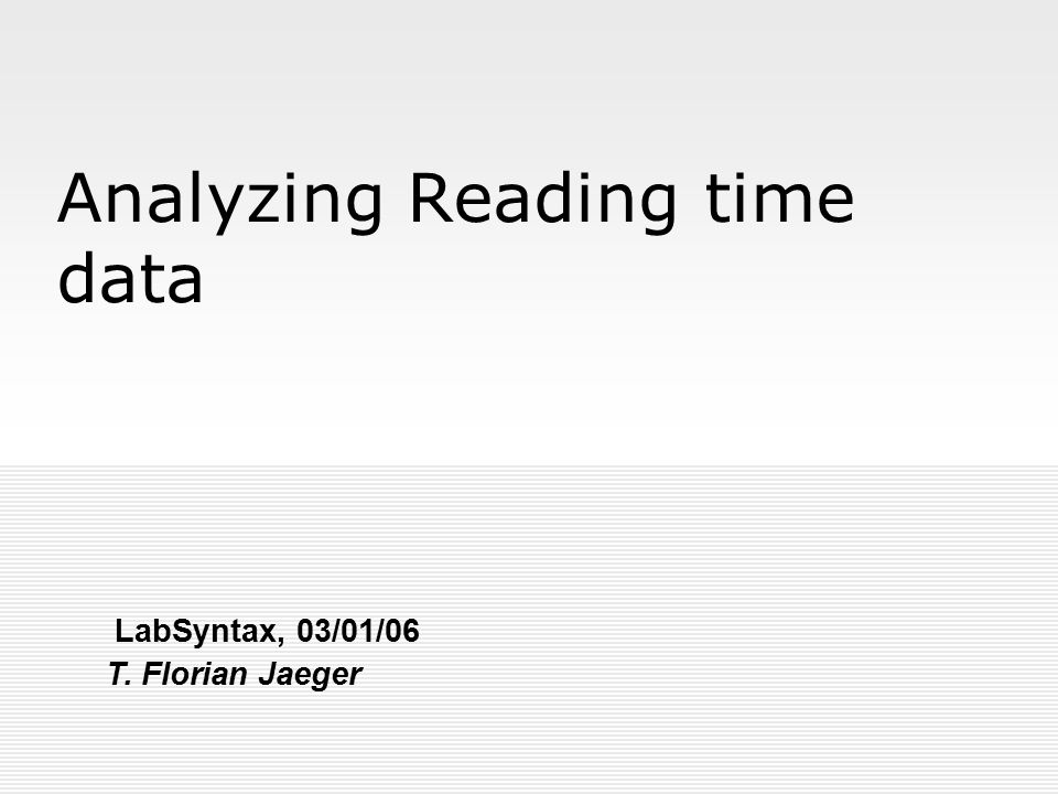[12] Transformations Reading times should be log- transformed (works also for magnitude estimation judgment)