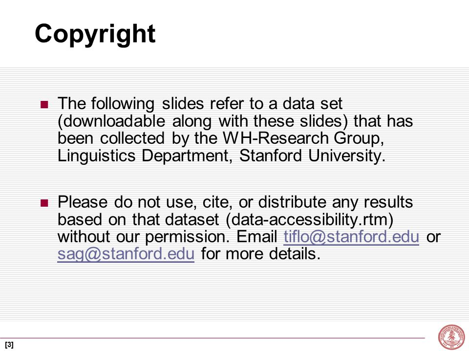 [3] Copyright The following slides refer to a data set (downloadable along with these slides) that has been collected by the WH-Research Group, Linguistics Department, Stanford University.