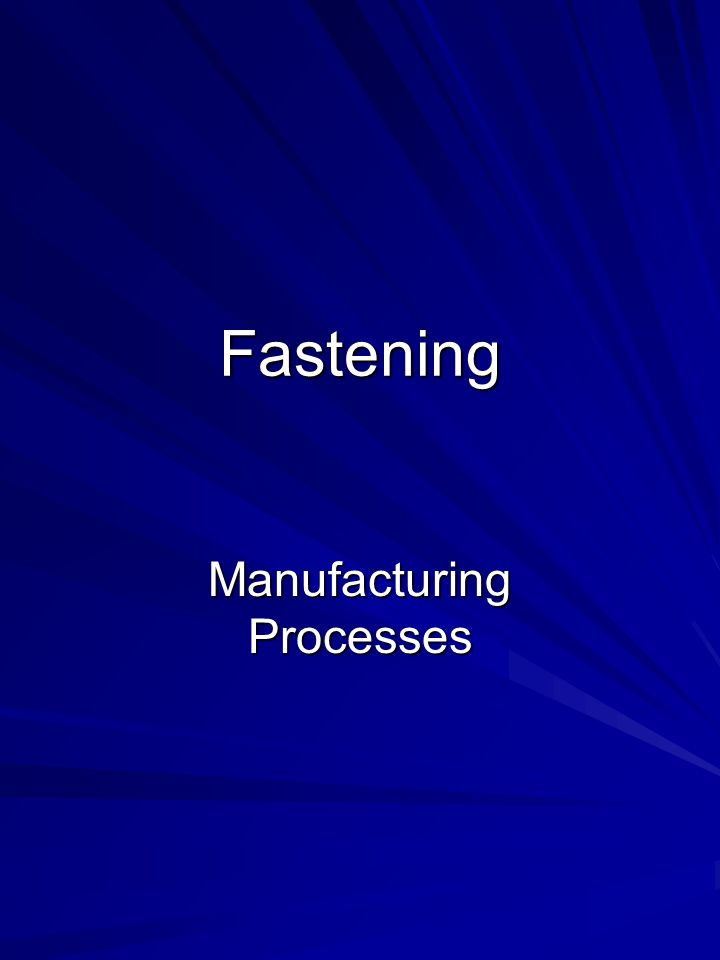 Fastening Manufacturing Processes