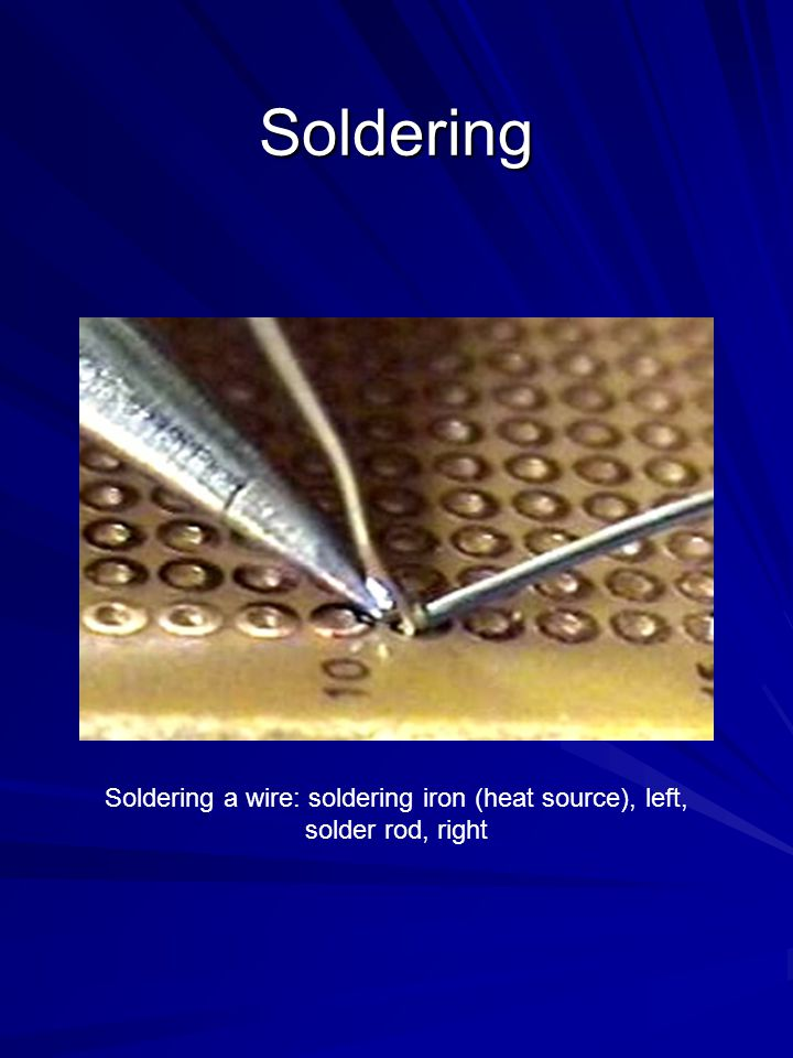 Soldering Soldering a wire: soldering iron (heat source), left, solder rod, right