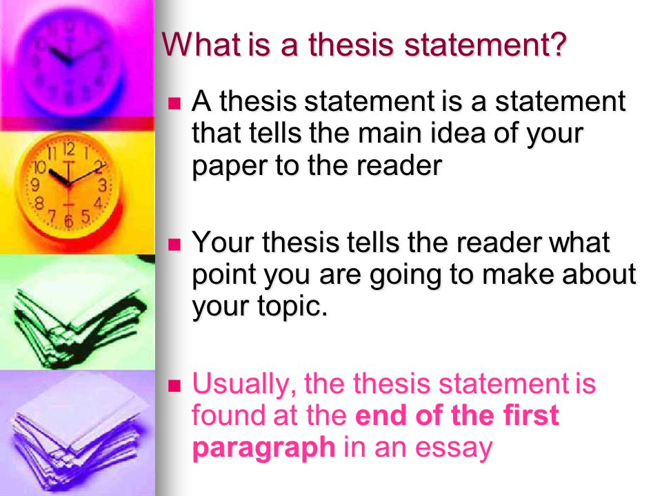 What is a thesis statement? A thesis statement is a statement that tells the main idea of your paper to the reader A thesis statement is a statement t