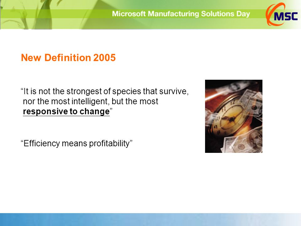 "New Definition 2005 ""It is not the strongest of species that survive, nor the most intelligent, but the most responsive to change"" ""Efficiency means p"