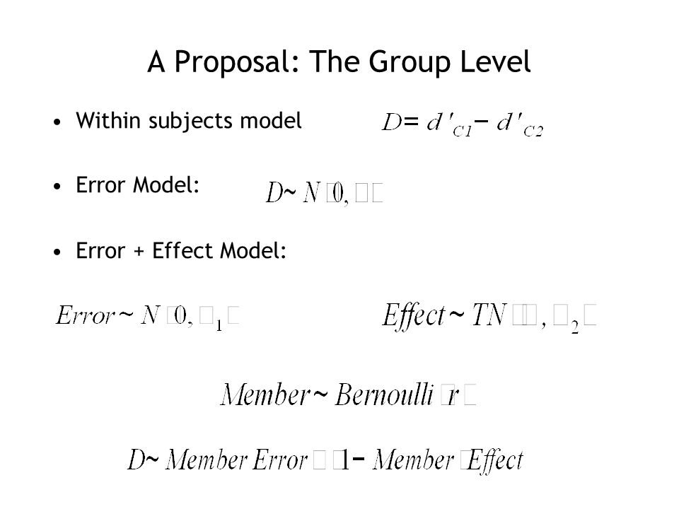 A Proposal: The Group Level Within subjects model Error Model: Error + Effect Model: