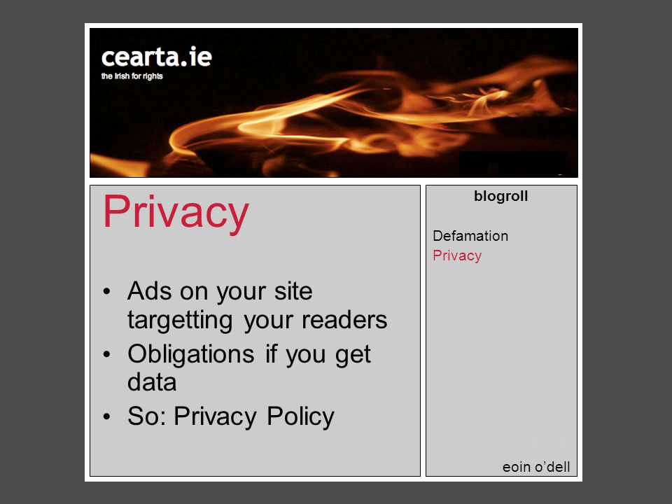 Privacy Ads on your site targetting your readers Obligations if you get data So: Privacy Policy blogroll Defamation Privacy Obscenity Contempt Copyright Threats Workplace Journalists.