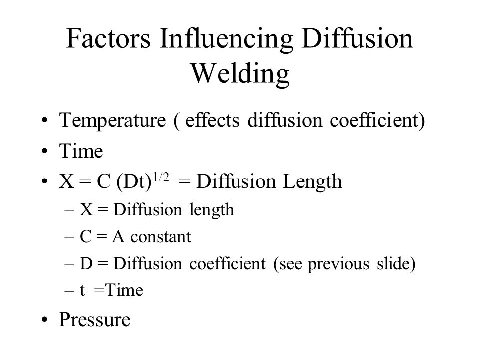 Temperature ( effects diffusion coefficient) Time X = C (Dt) 1/2 = Diffusion Length –X = Diffusion length –C = A constant –D = Diffusion coefficient (