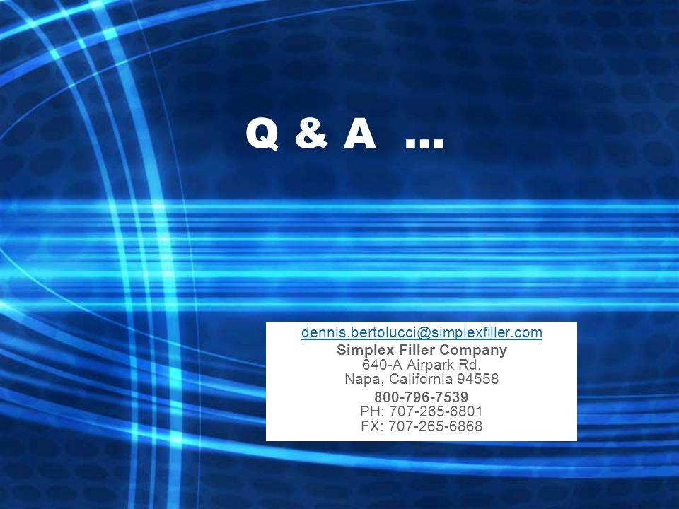 Q & A … dennis.bertolucci@simplexfiller.com Simplex Filler Company 640-A Airpark Rd.