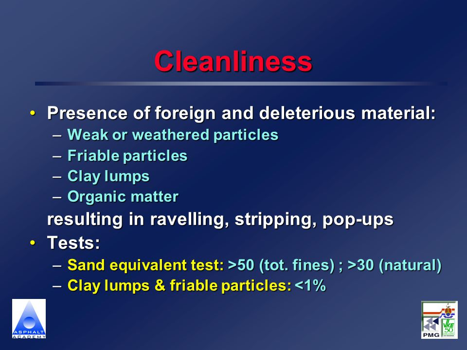 Cleanliness Presence of foreign and deleterious material:Presence of foreign and deleterious material: –Weak or weathered particles –Friable particles