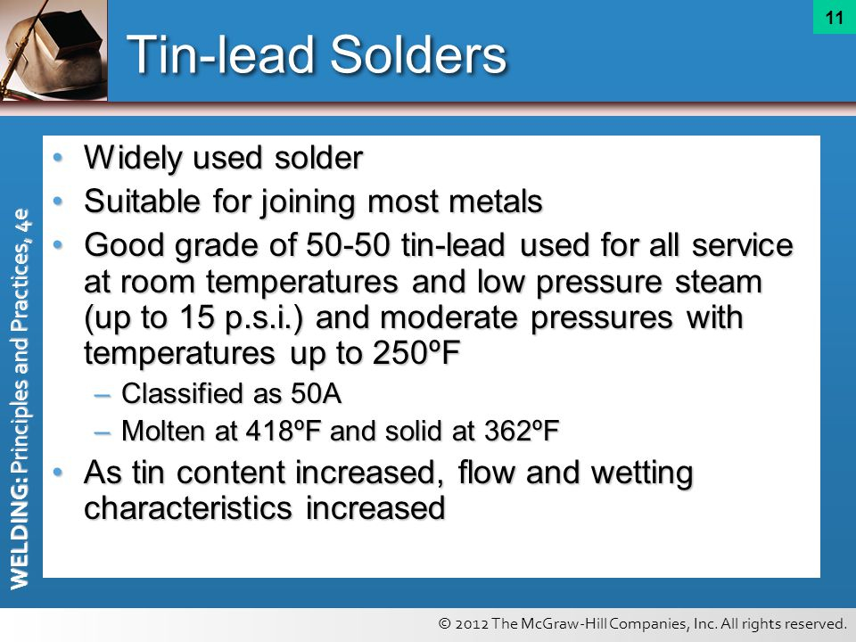 © 2012 The McGraw-Hill Companies, Inc. All rights reserved. WELDING: Principles and Practices, 4e 11 Tin-lead Solders Widely used solderWidely used so