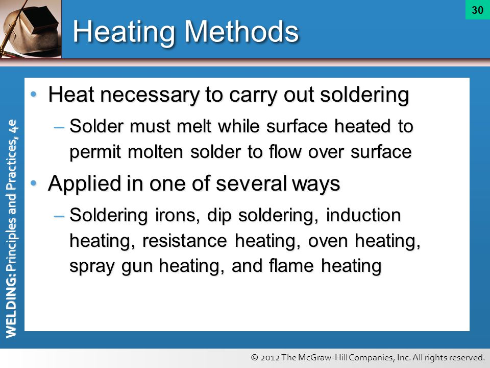 © 2012 The McGraw-Hill Companies, Inc. All rights reserved. WELDING: Principles and Practices, 4e 30 Heating Methods Heat necessary to carry out solde
