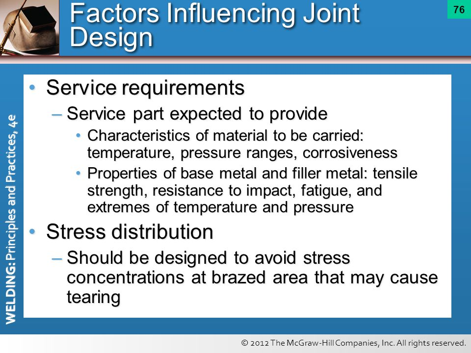 © 2012 The McGraw-Hill Companies, Inc. All rights reserved. WELDING: Principles and Practices, 4e 76 Service requirementsService requirements –Service