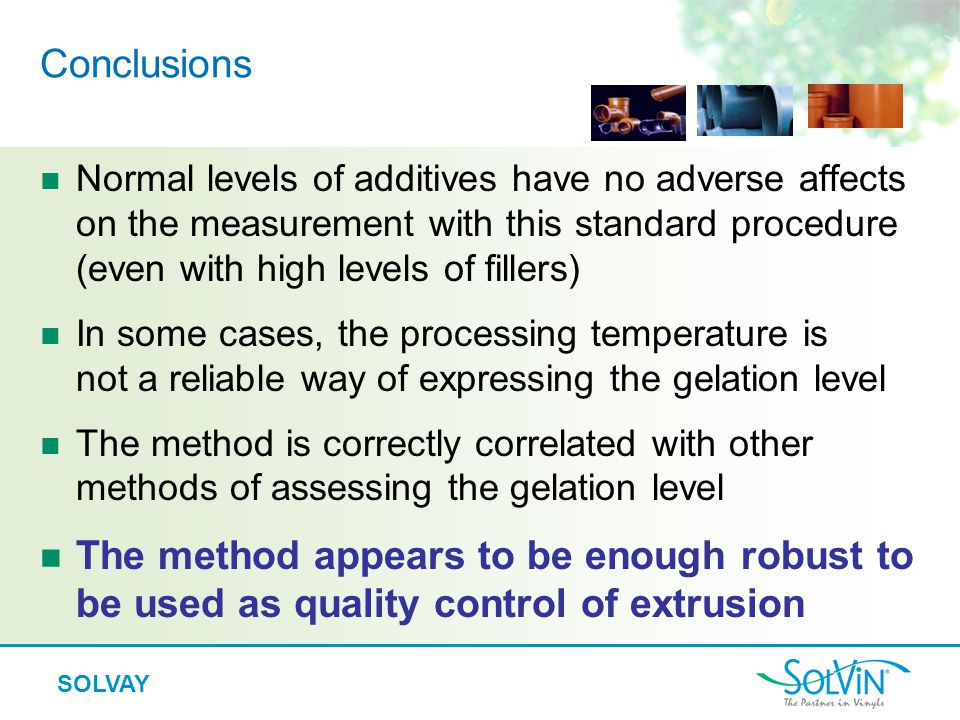 SOLVAY Conclusions Normal levels of additives have no adverse affects on the measurement with this standard procedure (even with high levels of filler