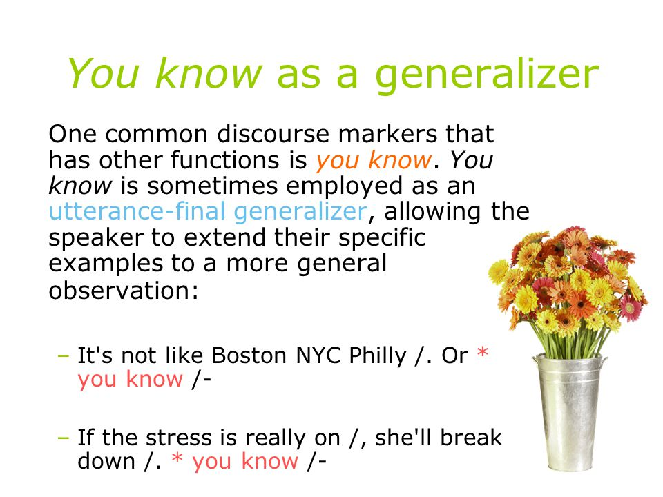 You know as a generalizer One common discourse markers that has other functions is you know.