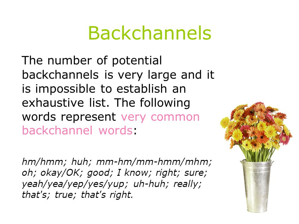 Backchannels The number of potential backchannels is very large and it is impossible to establish an exhaustive list.