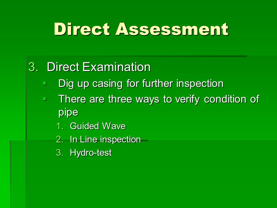 Direct Assessment 3.Direct Examination  Dig up casing for further inspection  There are three ways to verify condition of pipe 1.Guided Wave 2.In Li