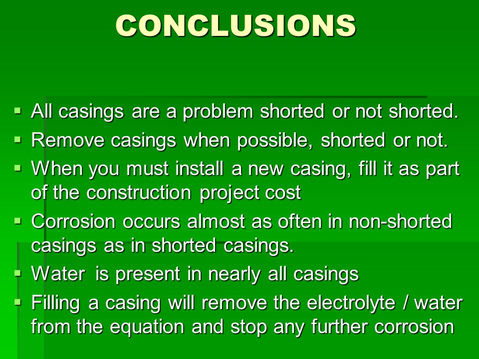 CONCLUSIONS  All casings are a problem shorted or not shorted.  Remove casings when possible, shorted or not.  When you must install a new casing,