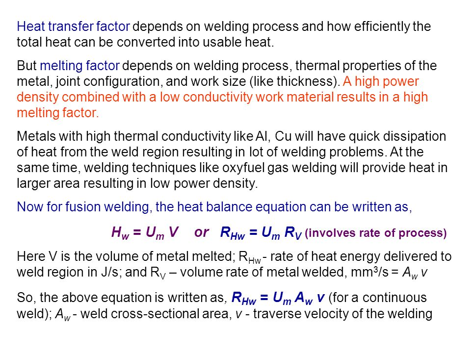 Heat transfer factor depends on welding process and how efficiently the total heat can be converted into usable heat. But melting factor depends on we