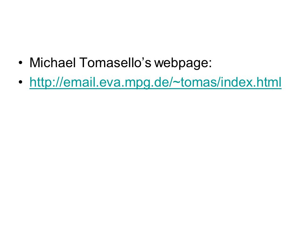 Michael Tomasello's webpage: http://email.eva.mpg.de/~tomas/index.html