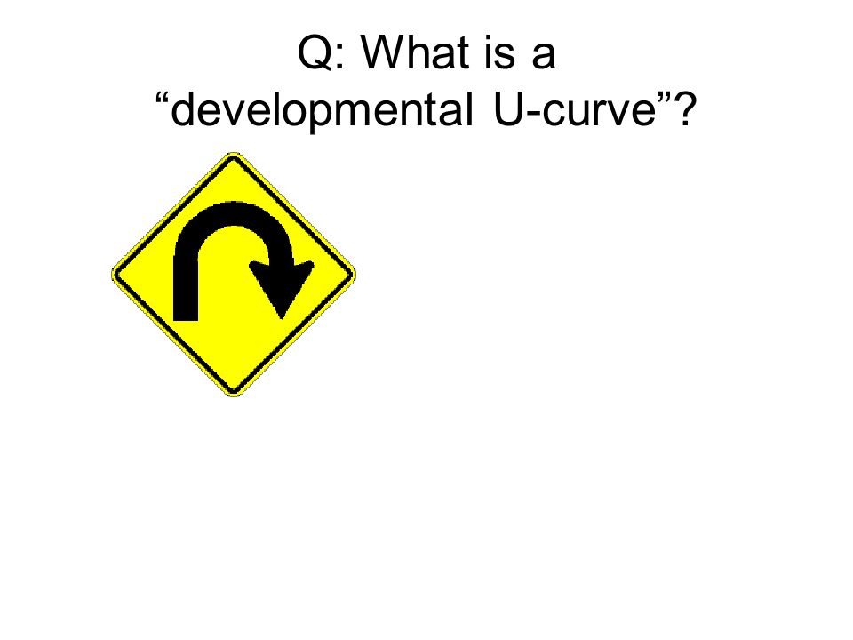 Q: What is a developmental U-curve