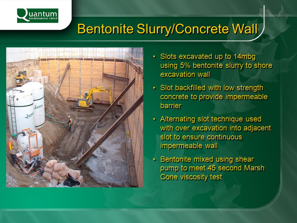 Slots excavated up to 14mbg using 5% bentonite slurry to shore excavation wall Slot backfilled with low strength concrete to provide impermeable barri